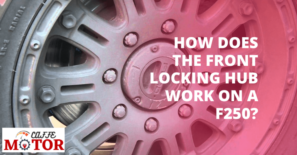 How Does The Front Locking Hub Work On A F250?