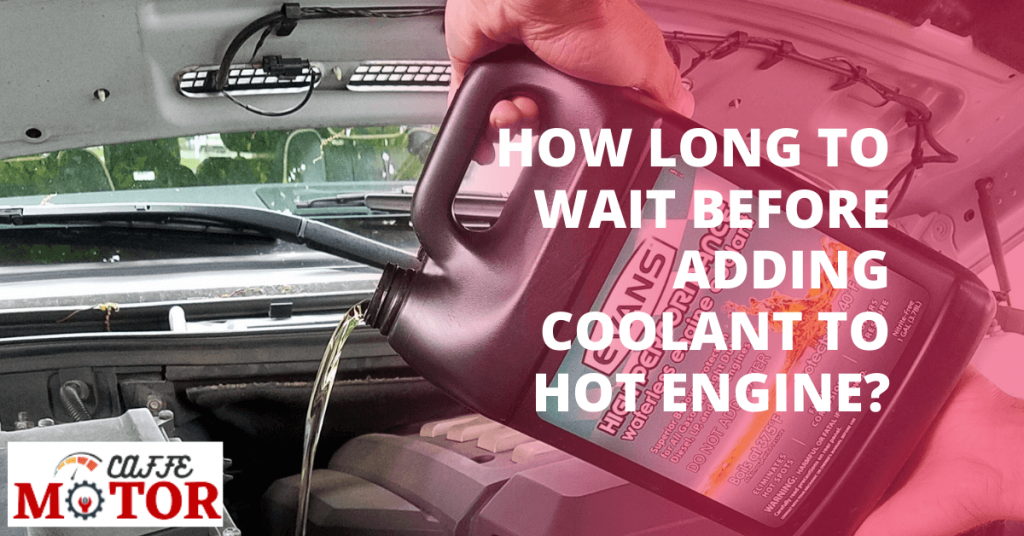 How Long to Wait Before Adding Coolant to Hot Engine?