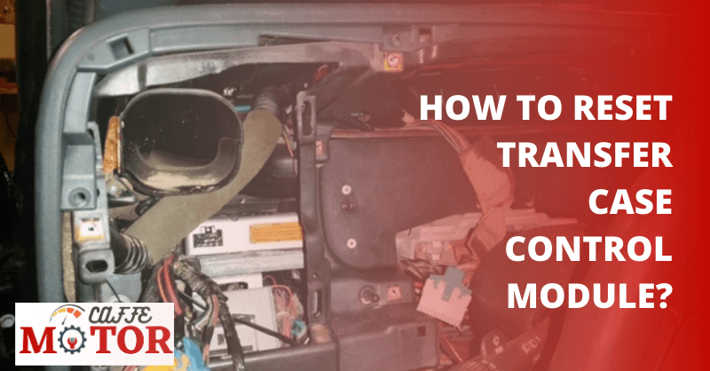 How to Reset Transfer Case Control Module?