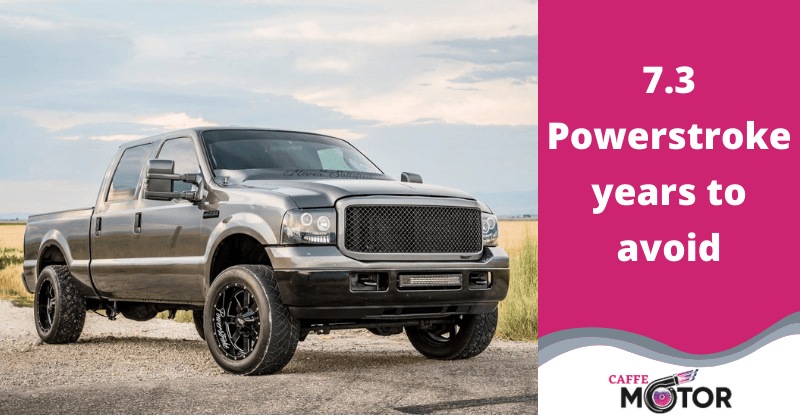 Do You Know Which 7.3 Powerstroke Years to Avoid?