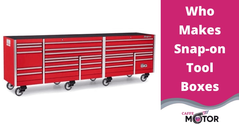 Who Makes Snap-on Tool Boxes
