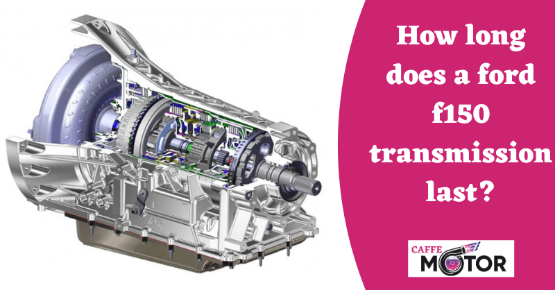 How long does a ford f150 transmission last?
